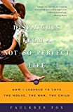 Fox, Faulkner: Dispatches from a Not-So-Perfect Life: Or How I Learned to Love the House, the Man, the Child