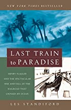 Last Train to Paradise: Henry Flagler and…