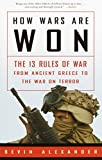 Alexander, Bevin: How Wars Are Won: The 13 Rules of War--From Ancient Greece to the War on Terror