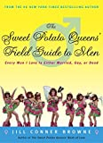 Browne, Jill Conner: The Sweet Potato Queens' Field Guide to Men: Every Man I Love is Either Married, Gay, or Dead