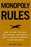Milind M. Lele: Monopoly Rules: How to Find, Capture, and Control the Most Lucrative Markets in Any Business