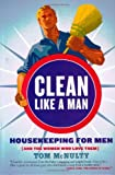 McNulty, Tom: Clean Like a Man: Housekeeping for Men (And the Women Who Love Them)