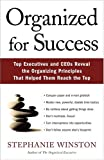 Winston, Stephanie: Organized For Success: Top Executives And Ceos Reveal The Organizing Principles That Helped Them Reachthe Top