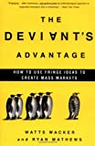 Mathews, Ryan: The Deviant's Advantage: How Fringe Ideas Create Mass Markets