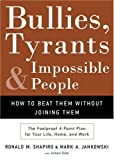 Dale, Jim: Bullies, Tyrants and Impossible People: How To Beat Them Without Joining Them