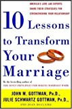 Declaire, Joan: 10 Lessons to Transform Your Marriage: America's Love Lab Experts Share Their Strategies for Strengthening Your Relationship