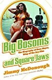 McDonough, Jimmy: Big Bosoms and Square Jaws: The Biography of Russ Meyer, King of the Sex Film