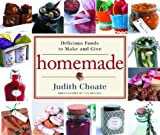 Choate, Judith: Homemade: Delicious Foods to Make and Give