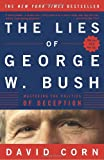 Corn, David: The Lies of George W. Bush: Mastering the Politics of Deception