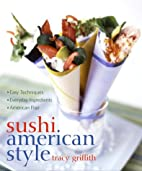 Sushi American Style by Tracy Griffith