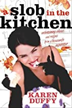 A Slob in the Kitchen by Karen Duffy