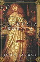 Lucrezia Borgia: A Novel by John Faunce