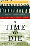 Robert Moore: A Time to Die: The Untold Story of the Kursk Tragedy