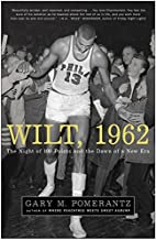 Wilt, 1962: The Night of 100 Points and the…
