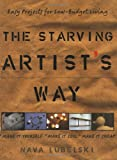 Lubelski, Nava: The Starving Artist&#39;s Way: Easy Projects for Low Budget Living