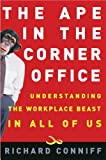Conniff, Richard: The Ape in the Corner Office: Understanding the Office Beast in All of Us