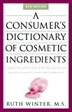 Winter, Ruth: A Consumer's Dictionary Of Cosmetic Ingredients: Complete Information About The Harmful And Desirable Ingredients Found In Cosmetics And Cosmeceuticals