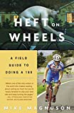 Magnuson, Mike: Heft On Wheels: A Field Guide To Doing A 180