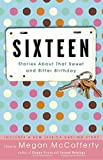 McCafferty, Megan: Sixteen: Stories About That Sweet And Bitter Birthday