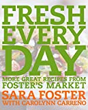 Foster, Sara: Fresh Every Day: More Great Recipes from Foster's Market