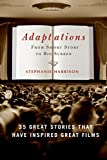 Harrison, Stephanie: Adaptations: From Short Story To Big Screen, 35 Great Stories That Have Inspired Great Films