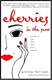 Forrest, Emma: Cherries in the Snow: A Novel of Lust, Love, Loss, and Lipstick