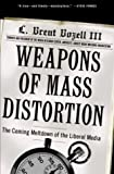 L. Brent Bozell: Weapons of Mass Distortion: The Coming Meltdown of the Liberal Media