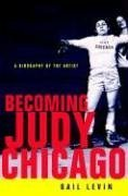 Becoming Judy Chicago: A Biography of the…