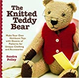 POLLEY, SANDRA: The Knitted Teddy Bear: Make Your Own Heirloom Toys with Dozens of Patterns for Unique Clothing and Accessories