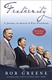 Bob Greene: Fraternity: A Journey in Search of Five Presidents