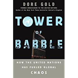 Tower of Babble How the United Nations Has Fueled Global Chaos