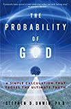 Unwin, Stephen D.: The Probability of God: A Simple Calculation That Proves the Ultimate Truth