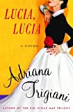 Trigiani, Adriana: Lucia, Lucia: A Novel