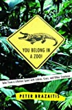 Brazaitis, Peter: You Belong in a Zoo!: Tales from a Lifetime Spent with Cobras, Crocs, and Other Creatures