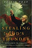 Dray, Philip: Stealing God's Thunder: Benjamin Franklin's Lightning Rod and the Invention of America