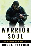 Pfarrer, Chuck: Warrior Soul : The Memoir of a Navy Seal