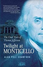 Twilight at Monticello: The Final Years of&hellip;