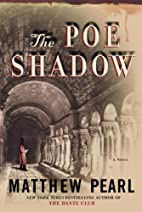 The Poe Shadow : a novel by Matthew Pearl