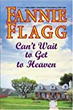 Flagg, Fannie: Can&#39;t Wait to Get to Heaven