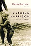 Harrison, Kathryn: The Mother Knot: A Memoir