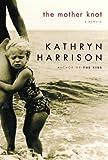 Harrison, Kathryn: The Mother Knot: A Memoir