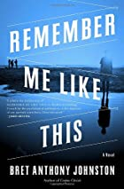 Remember Me Like This: A Novel by Bret…