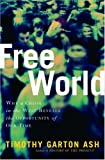 Garton Ash, Timothy: Free World: America, Europe, and the Surprising Future of the West