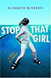 McKenzie, Elizabeth: Stop That Girl: A Novel in Stories