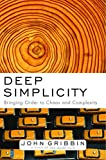 Gribbin, John: Deep Simplicity: Bringing Order To Chaos And Complexity