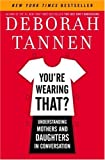 Tannen, Deborah: You're Wearing That? : Understanding Mothers and Daughters in Conversation