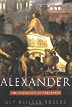 Alexander: The Ambiguity of Greatness by Guy…
