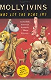 Ivins, Molly: Who Let the Dogs In?: Incredible Political Animals I Have Known