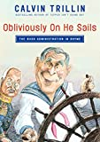 Trillin, Calvin: Obliviously on He Sails: The Bush Administration in Rhyme