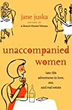 Juska, Jane: Unaccompanied Women: Late-Life Adventures in Love, Sex, and Real Estate